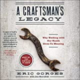 A Craftsman's Legacy: Why Working with Our Hands