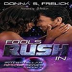 Fools Rush In: The Interstellar Rescue Series, Book 3 | Donna S. Frelick