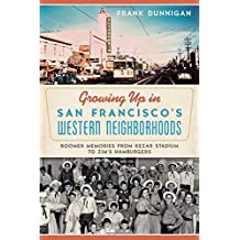 Growing Up in San Francisco's Western Neighborhoods: Boomer Memories from Kezar Stadium to Zim's Hamburgers