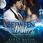Between the Waters: Symphony of Light, Book 3 | Renea Mason