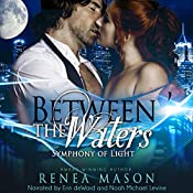 Between the Waters: Symphony of Light, Book 3 | Renea Mason
