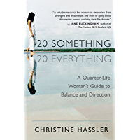 20 Something, 20 Everything: A Quarter-life Woman's Guide to Balance and Direction
