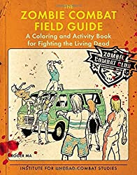 The Zombie Combat Field Guide: A Coloring and Activity Book For Fighting the Living Dead by Roger Ma (2015-01-06)