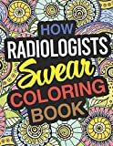 How Radiologists Swear Coloring Book: Radiologist