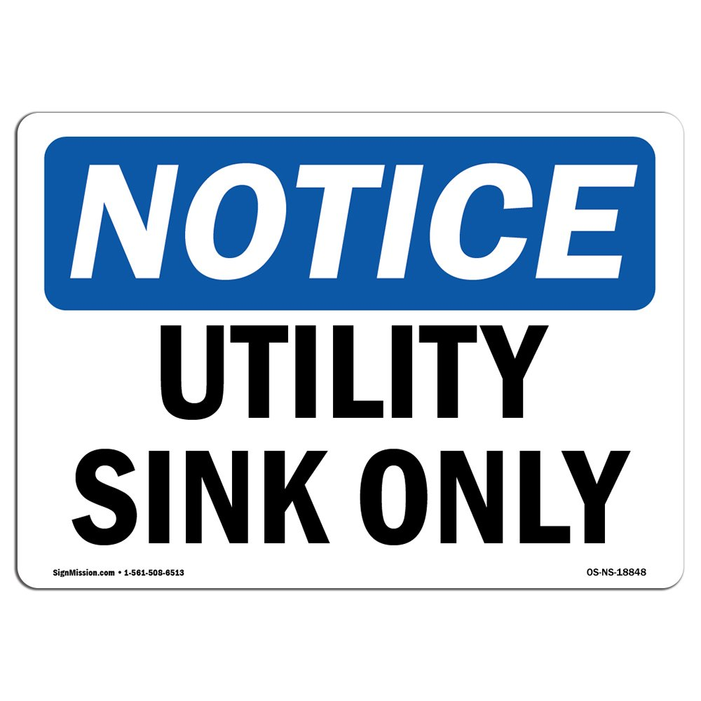 OSHA Notice Sign - Utility Sink Only | Choose from: Aluminum, Rigid Plastic or Vinyl Label Decal | Protect Your Business, Construction Site, Warehouse & Shop Area | Made in The USA