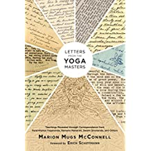 Letters from the Yoga Masters: Teachings Revealed through Correspondence from Paramhansa Yogananda, Ramana Maharshi, Swami Sivananda, and Others