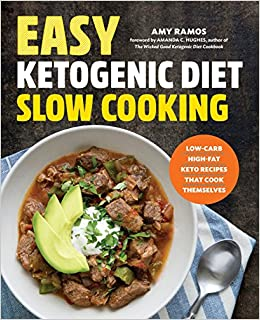 Easy Ketogenic Diet Slow Cooking Low Carb High Fat Keto Recipes That Cook Themselves Amy Ramos 9781623159221 Amazon Books