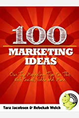 100 Marketing Ideas: Our Top Marketing Tips For The Web, Social, Video and More Kindle Edition