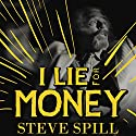 I Lie for Money: Candid, Outrageous Stories from a Magician's Misadventures Audiobook by Steve Spill Narrated by Oliver Wyman