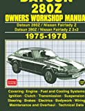 DATSUN 280Z and 280Z 2+2 OWNERS WORKSHOP MANUAL 1975-1978