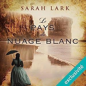 Le pays du nuage blanc (Trilogie Sarah Lark 1) | Livre audio Auteur(s) : Sarah Lark Narrateur(s) : Marine Royer