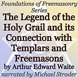 The Legend of the Holy Grail and Its Connection with Templars and Freemasons