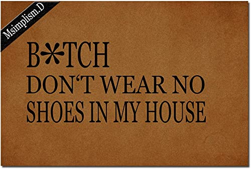 Msimplism.D Funny Doormat for Indoor Outdoor – Don t Wear No Shoes in My House Funny Front Doormat Entrance Floor Mat Non Slip Mats 23.6 in L by 15.7 in W Brown