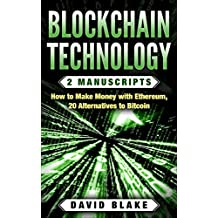 Blockchain Technology: 2 Manuscripts - How to Make Money with Ethereum, 20 Alternatives to Bitcoin in 2018 (Ripple, Dogecoin, Golem, ect...)
