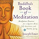 Buddha's Book of Meditation: Mindfulness Practices for a Quieter Mind, Self-Awareness, and Healthy Living Audiobook by Joseph Emet Narrated by Steven Menasche