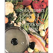 The Saladmaster guide to healthy & nutritious cooking