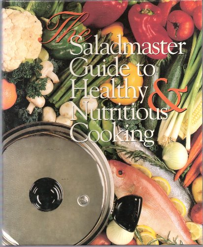 The Saladmaster guide to healthy & nutritious cooking for sale  Delivered anywhere in USA