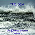 The Sea - An Element in Verse: Volume 2 | Alfred Lord Tennyson,Algernon Charles Swinburne,John Keats,Percy Bysshe Shelley