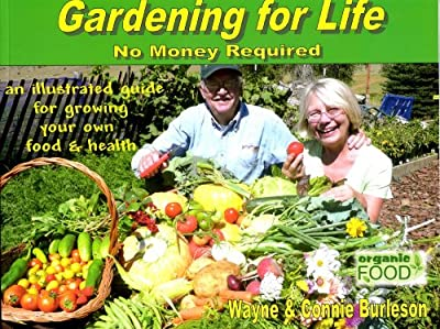 Gardening For Life - No Money Required - An Illustrated Guide For Growing Your Own Food And Health