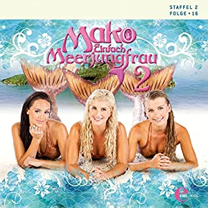 Mako - Einfach Meerjungfrau 2.16 Hörspiel