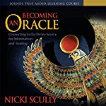 Becoming An Oracle: Connecting to the Divine Source for Information and Healing | Nicki Scully