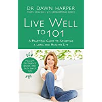 Live Well to 101: A Practical Guide to Achieving a Long and Healthy Life