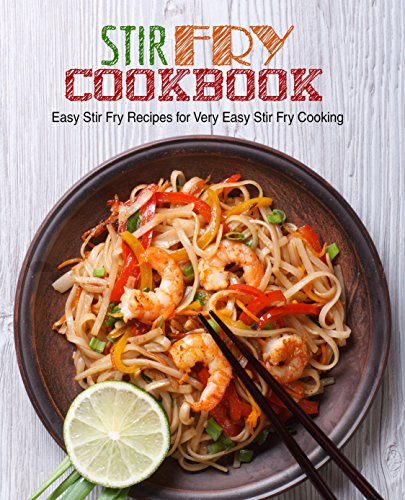 Stir Fry Cookbook: Easy Stir Fry Recipes for Very Easy Stir Fry Cooking by BookSumo Press