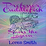 Professor Cuddlefish Saves the Lagoon | Loren Smith