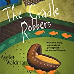 The Cradle Robbers: A Mommy-Track Mystery, Book 6   Ayelet Waldman