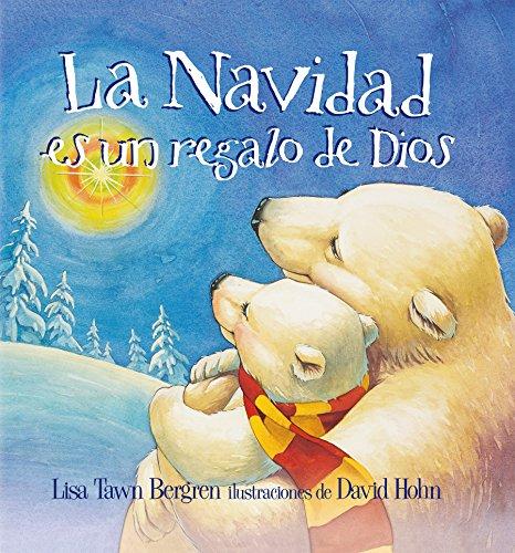 La Navidad es un regalo de Dios / God Gave Us Christmas (Spanish Edition) (Christmas Stories Spanish)