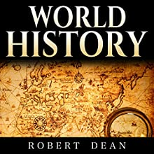 World History: History of the World: Ancient History in Mesopotamia to Modern History - The Events, People and Leaders That Shaped Our Planet Audiobook by Robert Dean Narrated by David Sadzin
