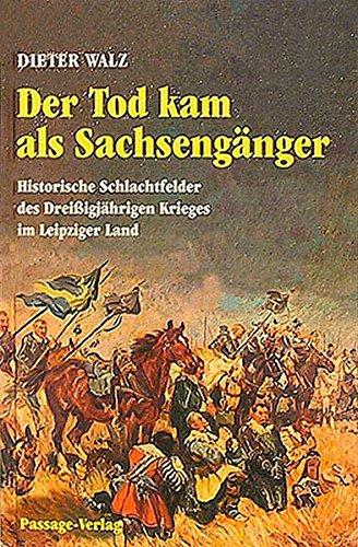 Der Tod kam als Sachsengänger: Historische Schlachtfelder des Dreissigjährigen Krieges im Leipziger Land