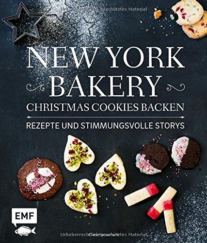 New York Bakery – Christmas Cookies backen: Rezepte und stimmungsvolle Storys