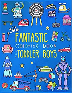 Fantastic Coloring Book For Toddler Boys Preschool Activity Kids Ages 2 4