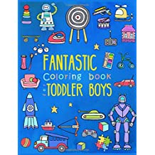Fantastic Coloring Book For Toddler Boys Preschool Activity Kids Ages 2 4 With Pages Of Toys Animals Trucks Robots And All