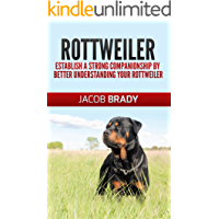 Rottweiler Training Guide 101: Establish A Strong Companionship By Better Understanding Your Rottweiler (Dog training…