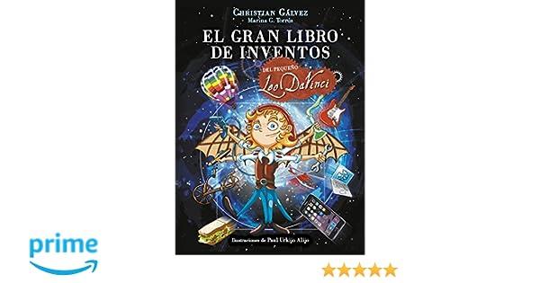 El gran libro de inventos del pequeño Leo Da Vinci El pequeño Leo Da Vinci: Amazon.es: Christian Gálvez: Libros