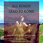 All Roads Lead to Rome: Hadrian's Wall, Book 1 | Jennifer Musgrave