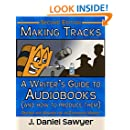 Making Tracks: A Writer's Guide to Audiobooks (and How to Produce Them): Second Edition