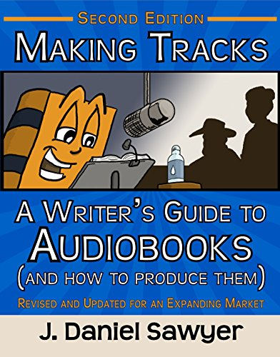 Making Tracks Train - Making Tracks: A Writer's Guide to Audiobooks (and How to Produce Them): Second Edition