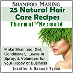 Shampoo Making: A Shampoo Making Guide for Hobby or Business, Thermal Mermaid, Book 7 | Jennifer Tynan,Hanna Tynan