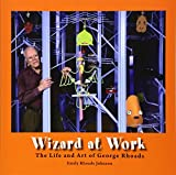 img - for Wizard at Work: The Life and Art of George Rhoads book / textbook / text book