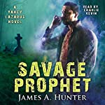 Savage Prophet: Yancy Lazarus Series, Book 4 | James A. Hunter