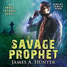 Savage Prophet: Yancy Lazarus Series, Book 4 Audiobook by James A. Hunter Narrated by Charlie Kevin