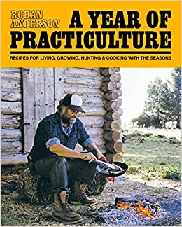 Book A Year of Practiculture: Recipes for Living, Growing, Hunting and Cooking