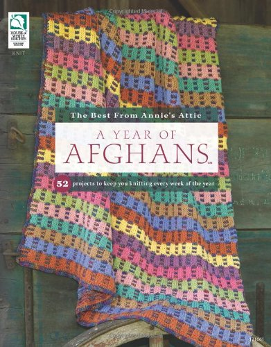 - A Year of Afghans: 52 Projects to Keep You Knitting Every Week of the Year (The Best from Annie's Attic)