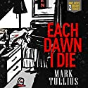 Each Dawn I Die Audiobook by Mark Tullius Narrated by Tee Quillin