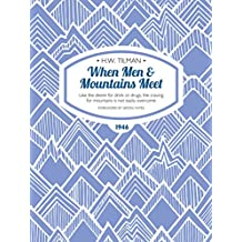 When Men & Mountains Meet: Like the desire for drink or drugs, the craving for mountains is not easily overcome (H.W. Tilman: The Collected Edition)