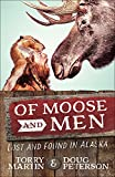 img - for Of Moose and Men: Lost and Found in Alaska book / textbook / text book