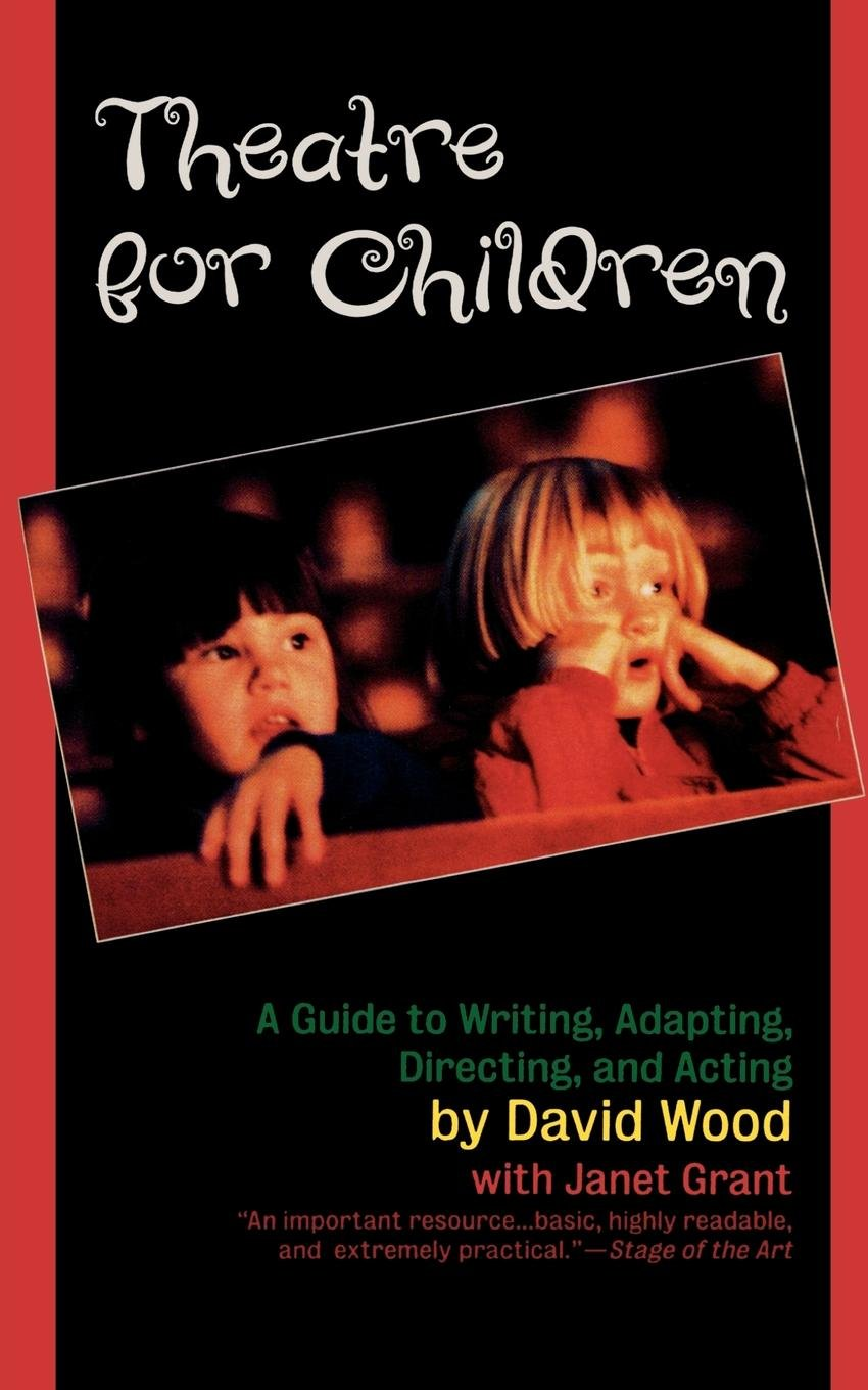 Theatre for Children: A Guide to Writing, Adapting, Directing, and Acting:  David Wood, Janet Grant: 9781566632331: Amazon.com: Books